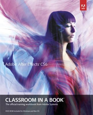 Adobe After Effects Cs6 Classroom in a Book By Adobe Creative Team (COR)